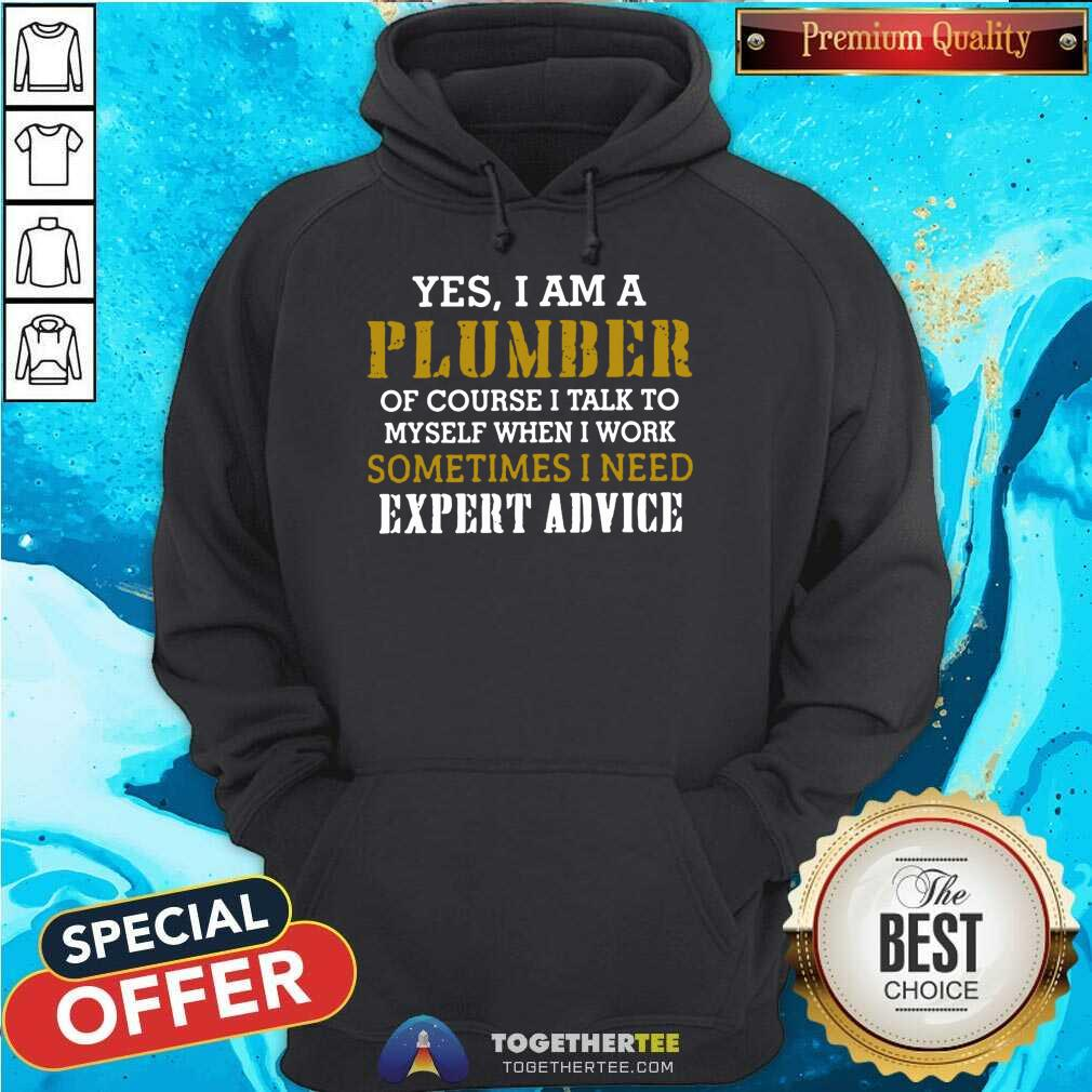 Yes I Am A Plumber Of Course I Talk To My Self When I Work Sometimes I Need Hoodie - Design By Togethertee.com