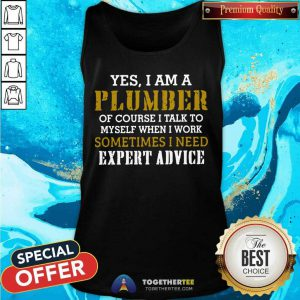 Yes I Am A Plumber Of Course I Talk To My Self When I Work Sometimes I Need Tank Top - Design By Togethertee.com
