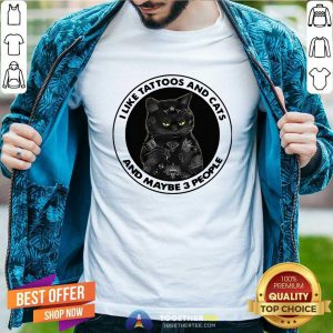Black Cat I Like Tattoos And Cats And Maybe 3 People Shirt