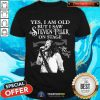 Yes I Am Old But I Saw Steven Tyler On Stage Signatures Shirt - Design By Togethertee.com