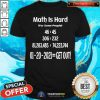 Math Is Hard For Some People 01 20 2021 Get Out T Shirt