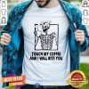 Skeleton Touch My Coffee And I Will Bite You Shirt