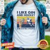 I Like Gin And Hockey And Maybe 3 People Vintage Shirt