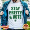 Stay Pretty And Vote 2021 Shirt - Design By Togethertee.com