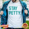 Stay Petty Shirt - Design By Togethertee.com