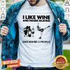 I Like Wine And Figure Skating And Maybe 3 People Shirt