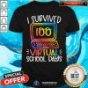 I Survived 100 Virtual School Days Shirt