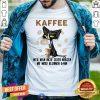 Cute Black Cat Kaffee Well Man Nicht Jeden Morgen Mit Mord Beginnen Kann Shirt