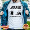 I Like Beer Drag Racing And Maybe 3 People Shirt - Design By Togethertees.com
