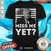 President Trump Miss Me Yet Shirt - Design By Togethertees.com