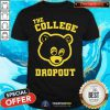 Hot Bear The College Dropout Shirt