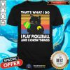 Nice Black Cat That Is What I Do I Play Pickleball And I Know Things Vintage Shirt