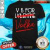 V Is For Vodka Alcohol Valentine Day Beverage Drinks Shirt - Design By Togethertees.com