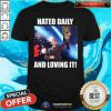 Hated Daily And Loving It Shirt - Design By Togethertees.com