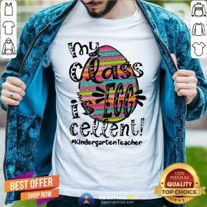 Awesome My Class Is Egg Cellent Kindergarten Teacher Shirt