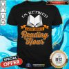 Cool Book I Am Retired Every Hour Is Reading Hour Shirt
