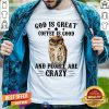 Cute Owl God Is Great Coffee Is Good And People Are Crazy Shirt