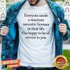 Good Everyone Needs A Smartass Sarcastic German In Their Life Shirt