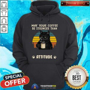 Lovely Black Cat May Your Coffee Be Strong Than Attitude Vintage Hoodie