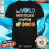 Lovely Earth In A World Where You Can Be Anything Be Kind Bee Shirt