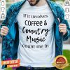 Nice If It Involves Coffee and Country Music Count Me In Shirt