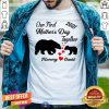 Nice Our First Mothers Day Bear Mommy Love David Shirt