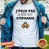 Original Jpeux Pas Jai Apero Avec Stephanie Shirt