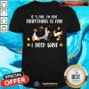 Everything Fine Penguin Need Wine Shirt