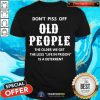 Hot Do Not Piss Off Old People A Deterrent Shirt