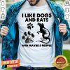 I Like Dogs And Rats And Maybe 3 People Shirt