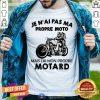 Je NAi Pas Ma Propre Moto Motard Shirt