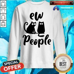 Lovely Ew People Two Cat Sweatshirt