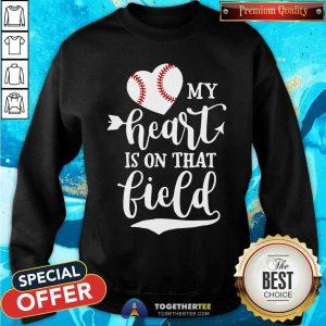 My Heart Is On That Field Baseball Sweatshirt