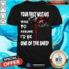 Nice Your First Mistake Was To Assume Be One Of The Sheep Shirt