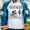 An Old Man Who Loves Cycling And Running Shirt