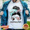 Football Mom Messy Bun Girl Shirt