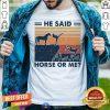 He Said Horse Or Me Vintage Shirt