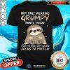 Not Only Wearing Grumpy Socks To Match Sloth Shirt