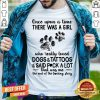 There Was A Girl Loved Dogs And Tattoos Paw Shirt