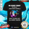 Unicorn In Bubble No Issues Today Shirt