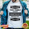 Warning This Family Contains Smartasses Proceed With Caution Shirt
