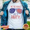 We The People Like To Party Glass American Flag Shirt