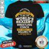 World Is Sexiest Wrestling Coach Shirt