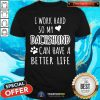 I Work Hard So My Dachshund Can Have A Better Life Shirt
