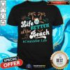 Life Is Better At The Beach Counselor Life Shirt
