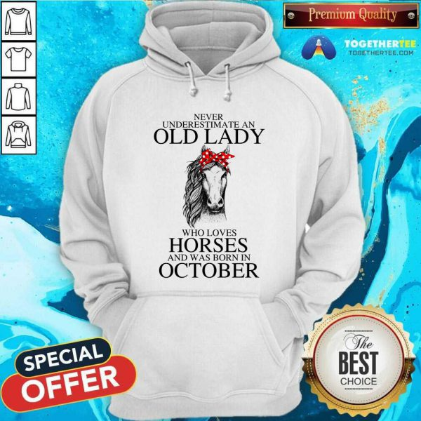 Never Underestimate An Old October Lady Who Loves Horses Hoodie