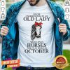 Never Underestimate An Old October Lady Who Loves Horses Shirt